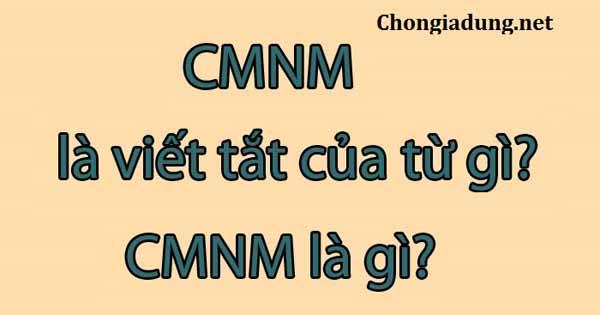 CMNM là viết tắt của từ gì Ý nghĩa thế nào